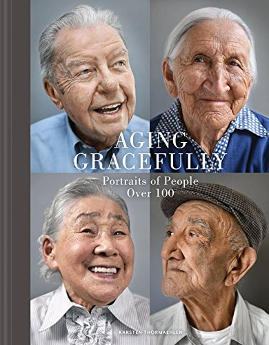 Aging Gracefully: Portraits of People Over 100 (Portrait People)
