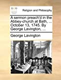 A Sermon Preach'D in the Abbey-Church at Bath, October 13, 1745 by George Lavington, George Lavington, 1171139365