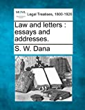 Law and letters : essays and Addresses, S. W. Dana, 1240015488