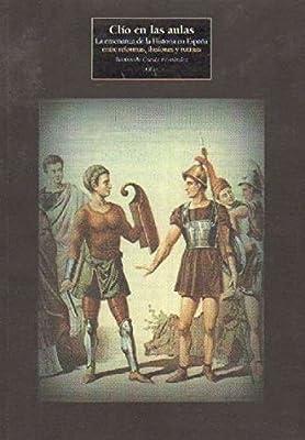 CLIO EN LAS AULAS. LA ENSEÑANZA DE LA HISTORIA EN ESPAÑA ENTRE REFORMAS , ILUSIONES Y RUTINAS: Amazon.es: CUESTA FERNANDEZ, RAIMUNDO: Libros