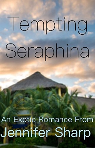 Tempting Seraphina: An Exotic Island Romance by [Sharp, Jennifer]