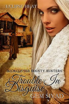 Trouble in Disguise: McCallister Bounty Hunters (Eclipse Heat Book 6) by [Sivad, Gem]