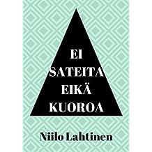 ei sateita eikä kuoroa (Finnish Edition)