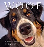 Woof: A book of happiness for dog lovers (Animal Happiness)