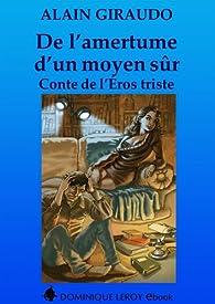 De l'amertume d'un moyen sûr: Conte de l'Éros triste par Alain Giraudo