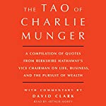 Tao of Charlie Munger: A Compilation of Quotes from Berkshire Hathaway's Vice Chairman on Life, Business, and the Pursuit of Wealth with Commentary by David Clark | David Clark