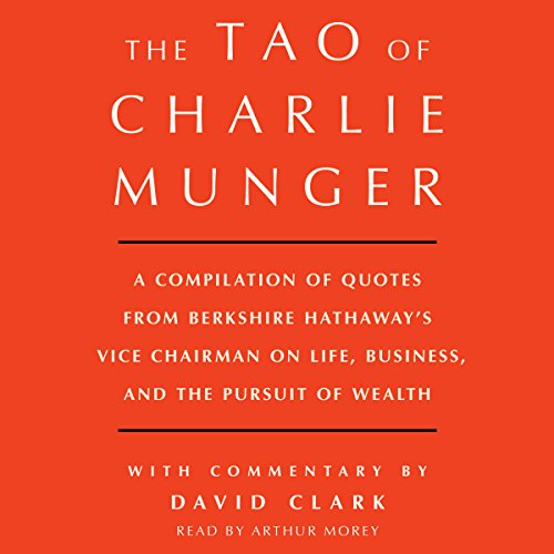 Tao of Charlie Munger: A Compilation of Quotes from Berkshire Hathaway's Vice Chairman on Life, Business, and the Pursuit of Wealth with Commentary by David Clark by Simon & Schuster Audio