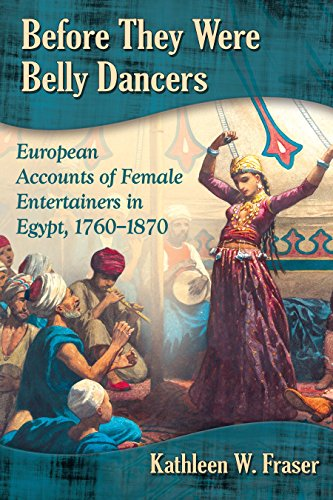 Pdf Arts Before They Were Belly Dancers: European Accounts of Female Entertainers in Egypt, 1760-1870