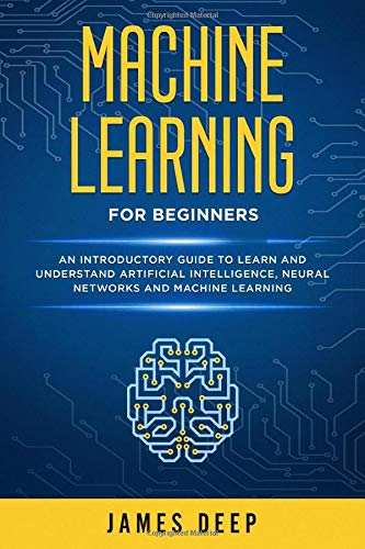Machine Learning For Beginners  An Introductory Guide To Learn And Understand Artificial Intelligence Neural Networks And Machine Learning