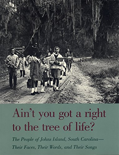 Ain't You Got a Right to the Tree of Life?: The People of Johns Island South Carolina?Their Faces, Their Words, and Thei