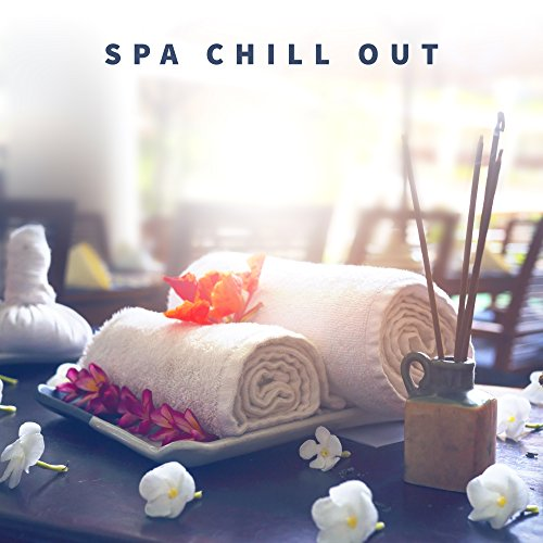 Spa Chill Out - Nature Sounds for Meditation, Yoga, Healing Massage, Sensual Tantric Music, Calm Soul