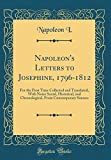 img - for Napoleon's Letters to Josephine, 1796-1812: For the First Time Collected and Translated, With Notes Social, Historical, and Chronological, From Contemporary Sources (Classic Reprint) book / textbook / text book