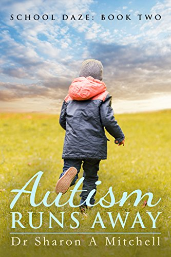 Book: Autism Runs Away - Book Two of the School Daze Series by Dr. Sharon A. Mitchell