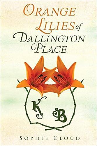 3930060e900 Orange Lilies Of Dallington Place  Amazon.co.uk  Sophie Cloud   9781848979598  Books