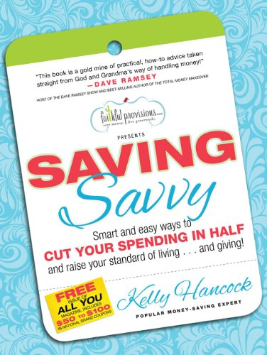 Saving Savvy: Smart and easy ways to CUT YOUR SPENDING IN HALF and raise your standard of living…and giving!