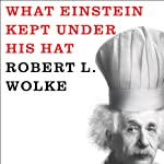 What Einstein Kept Under His Hat: Secrets of Science in the Kitchen | Robert L. Wolke,Marlene Parrish