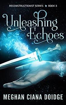 Unleashing Echoes (Reconstructionist Book 3) by [Doidge, Meghan Ciana]