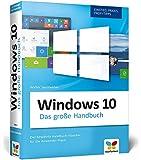 Windows 10: Das große Windows 10 Handbuch. Einstieg, Praxis, Profi-Tipps - das Kompendium zu Windows 10. Der Klassiker für die Anwender-Praxis