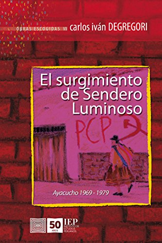 El surgimiento de Sendero Luminoso: Ayacucho 1969-1979 (Spanish Edition)