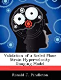 Validation of a Scaled Plane Strain Hypervelocity Gouging Model, Ronald J. Pendleton, 1249594707