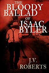 The Bloody Ballad of Isaac Byler (A Short Story)