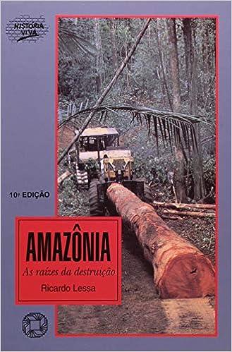 Amazônia: As raízes da destruição