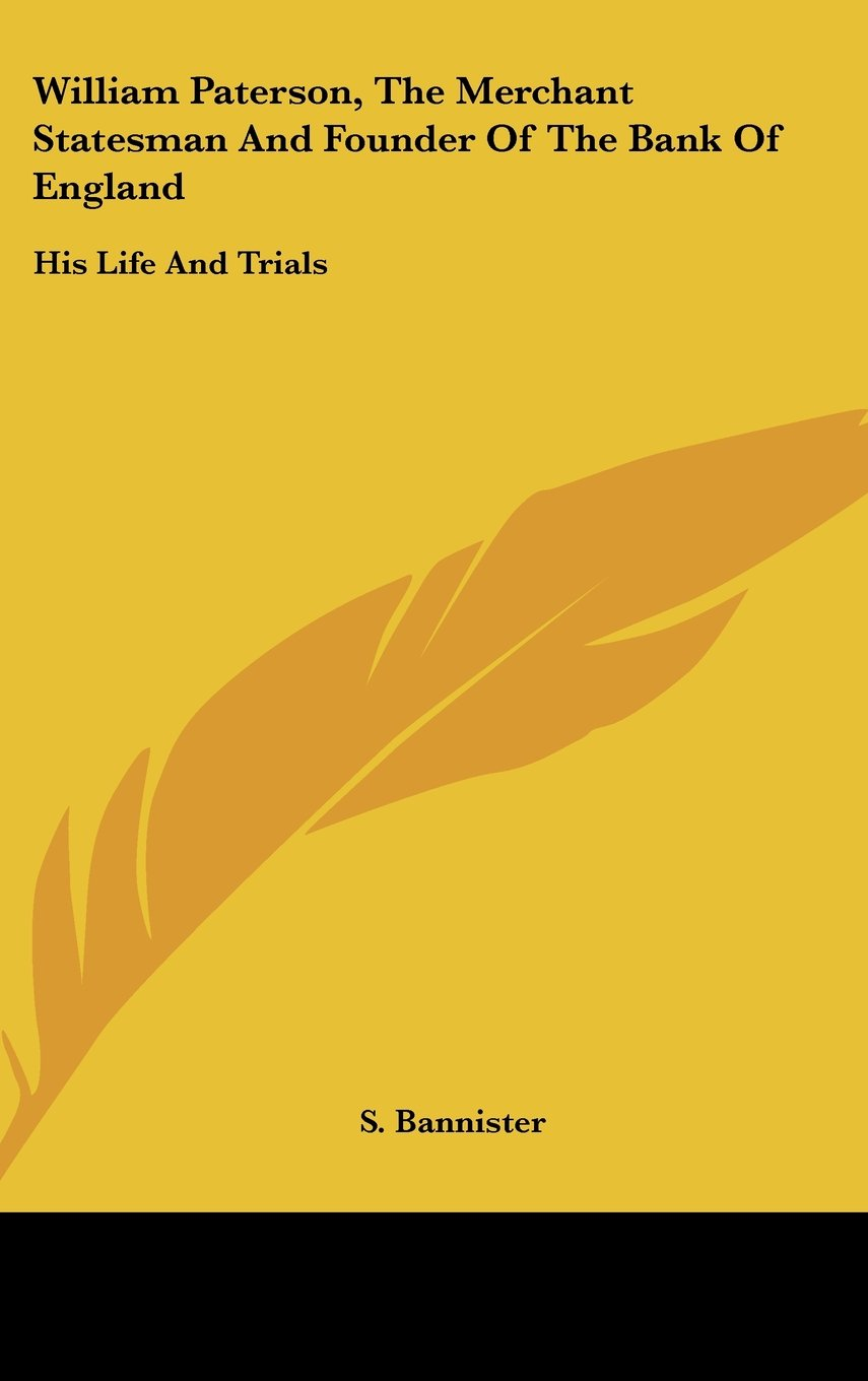 Read Online William Paterson, The Merchant Statesman And Founder Of The Bank Of England: His Life And Trials pdf epub