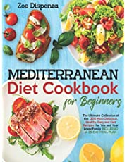 MEDITERRANEAN DIET COOKBOOK FOR BEGINNERS: THE ULTIMATE COLLECTION OF THE 306 MOST DELICIOUS, HEALTHY, EASY, AND FAST RECIPES FOR YOU AND YOUR LOVED FAMILY. INCLUDING A 28-DAY MEAL PLAN
