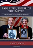 Babe Ruth,the Bride,the Battle, Cyndi Todd, 1499676921