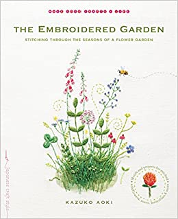 the embroidered garden stitching through the seasons of a flower garden make good crafts life kazuko aoki 9781611802665 amazoncom books - Embroidery Garden