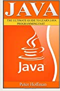 Java: The Ultimate Guide to Learn Java and Python Programming (Programming, Java, Database, Java for dummies, coding books, java programming) (HTML, ... Developers, Coding, CSS, PHP) (Volume 3)