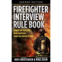Firefighter Interview Rule Book: Answer any question with confidence using this proven system