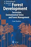 Forest Development : Succession, Environmental Stress and Forest Management Case Studies, , 3642628575