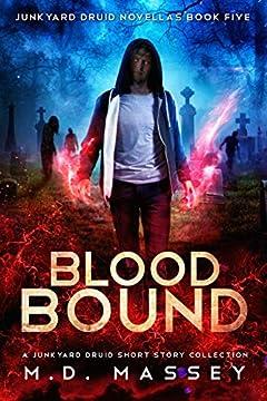 Blood Bound: A Junkyard Druid Urban Fantasy Short Story Collection (Junkyard Druid Novellas Book 5)