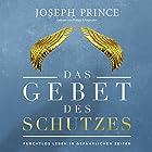 Das Gebet des Schutzes: Furchtlos leben in gefährlichen Zeiten Hörbuch von Joseph Prince Gesprochen von: Philipp Schepmann