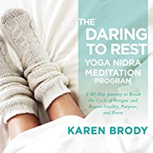 The Daring to Rest Yoga Nidra Meditation Program Audiobook by Karen Brody Narrated by Karen Brody