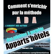 Comment s'enrichir par la méthode ADA: Apparts'hôtels (Collection revenus complémentaires t. 3) (French Edition)