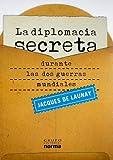 La Diplomacia Secreta Durante las DOS Guerras Mundiales, Jacques De Launay, 9584517341