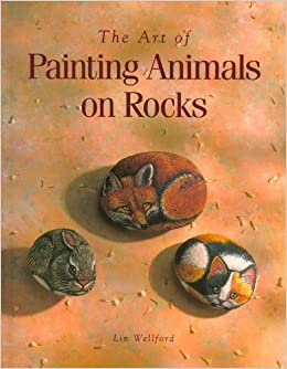 amazon the art of painting animals on rocks lin wellford painting