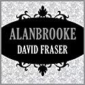 Alanbrooke Audiobook by David Fraser Narrated by James Adams