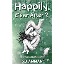 Happily. Ever After?: An Italian Relationship. (The Italian Saga Book 6)