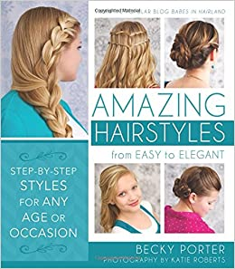 Amazing Hairstyles: From Easy to Elegant: Becky Porter ...