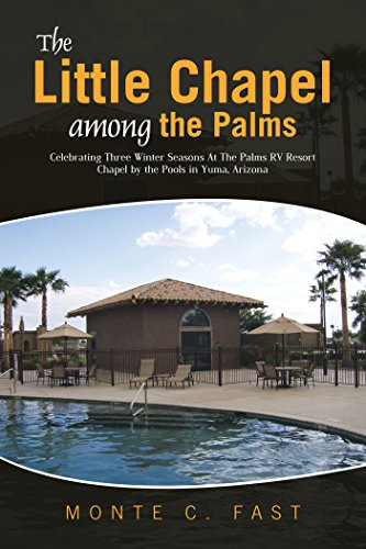 The Little Chapel Among the Palms: Celebrating Three Winter Seasons at the Palms Rv Resort Chapel by the Pools in Yuma, - Yuma The Palms