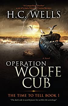 Operation Wolfe Cub: A Chilling Historical Thriller (THE TIME TO TELL Book 1) by [Wells, H.C.]