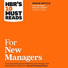 HBR's 10 Must Reads for New Managers Audiobook by  Harvard Business Review, Linda A. Hill, Herminia Ibarra, Robert B. Cialdini, Daniel Goleman Narrated by Tom Parks
