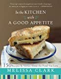 In the Kitchen with a Good Appetite, Melissa Clark, 1401323766