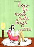 How to Meet Cute Boys, Deanna Kizis, 0446530727
