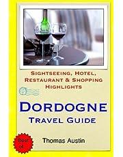 Dordogne Travel Guide: Sightseeing, Hotel, Restaurant & Shopping Highlights