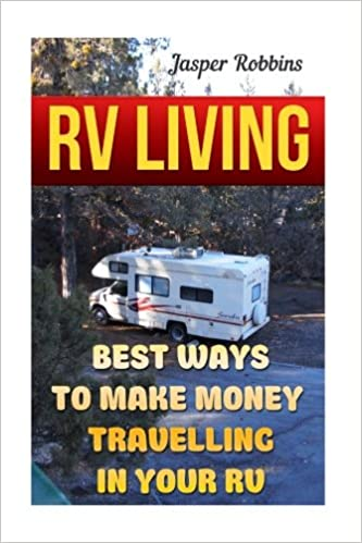 Rv Living Best Ways To Make Money Travelling In Your Rv