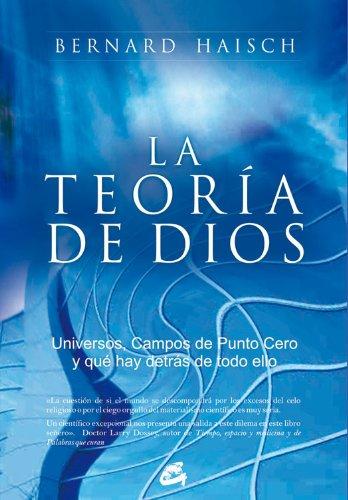 Descargar Libro La Teoría De Dios: Universos, Campos De Punto Cero Y Qué Hay Detrás De Todo Ello Bernard Haisch